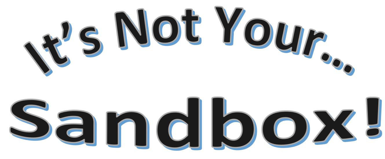 It's Not Your Sandbox!